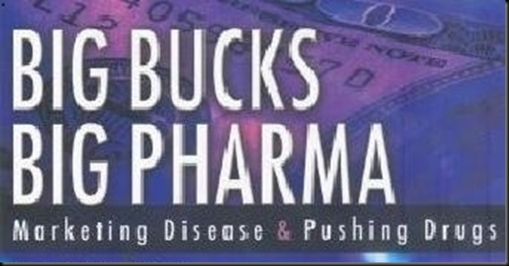 http://truthtalk13.files.wordpress.com/2013/08/bigbuckbigpharma_thumb.jpg?w=569&h=298